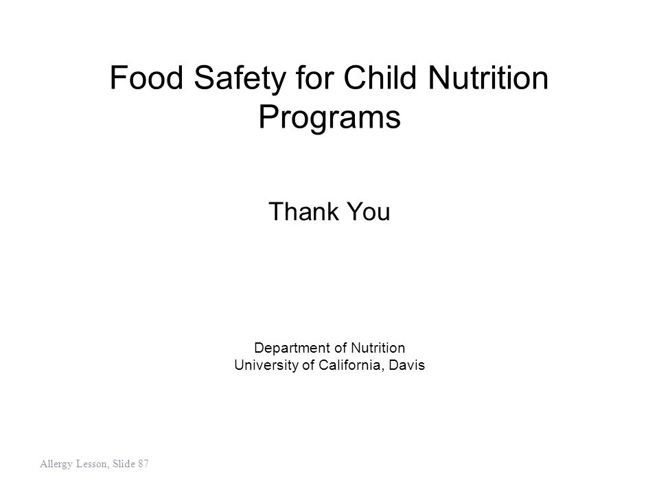 Food Safety for Child Nutrition Programs Thank You Department of Nutrition University of California, Davis Allergy Lesson, Slide 87
