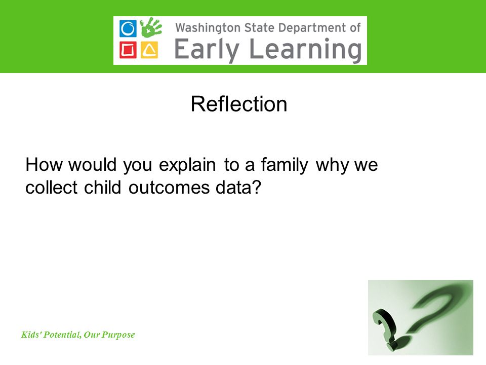 Reflection How would you explain to a family why we collect child outcomes data.