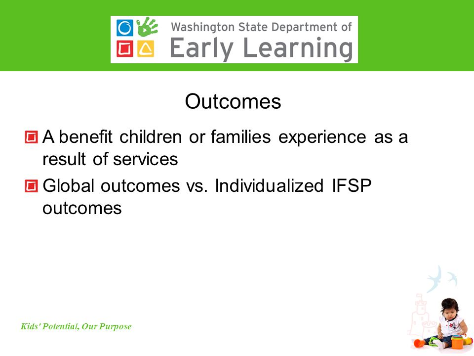 Outcomes A benefit children or families experience as a result of services Global outcomes vs.
