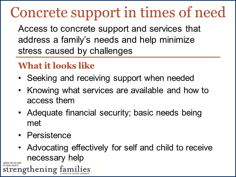 Concrete support in times of need What it looks like Seeking and receiving support when needed Knowing what services are available and how to access t
