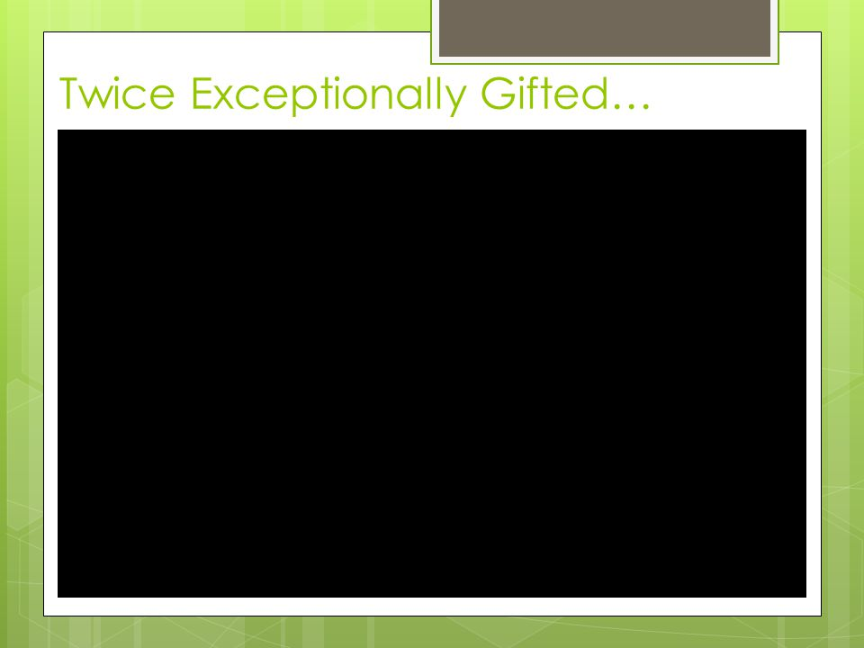 Twice Exceptionally Gifted…