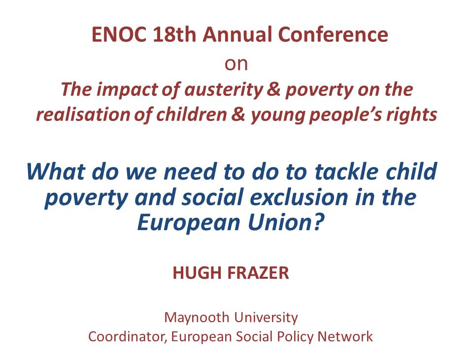 ENOC 18th Annual Conference on The impact of austerity & poverty on the realisation of children & young people's rights What do we need to do to tackl