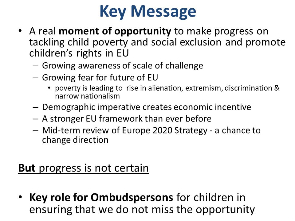 Key Message A real moment of opportunity to make progress on tackling child poverty and social exclusion and promote children's rights in EU – Growing