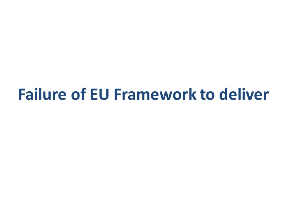 Failure of EU Framework to deliver