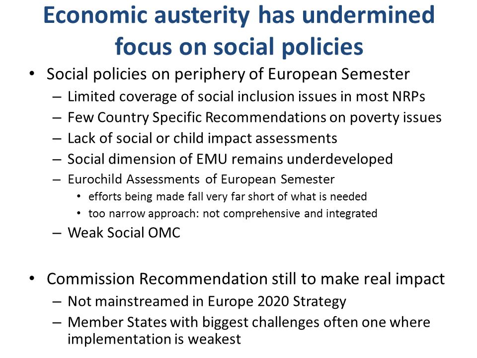 Economic austerity has undermined focus on social policies Social policies on periphery of European Semester – Limited coverage of social inclusion is