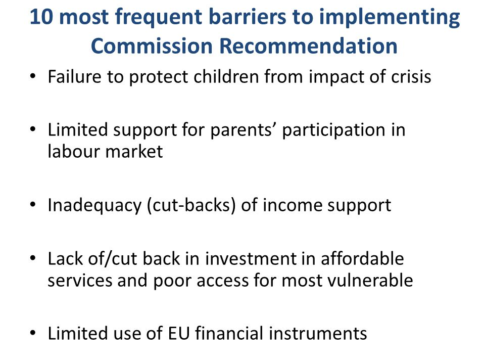 10 most frequent barriers to implementing Commission Recommendation Failure to protect children from impact of crisis Limited support for parents' par
