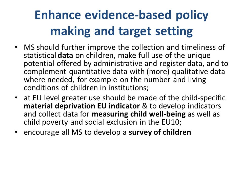Enhance evidence-based policy making and target setting MS should further improve the collection and timeliness of statistical data on children, make