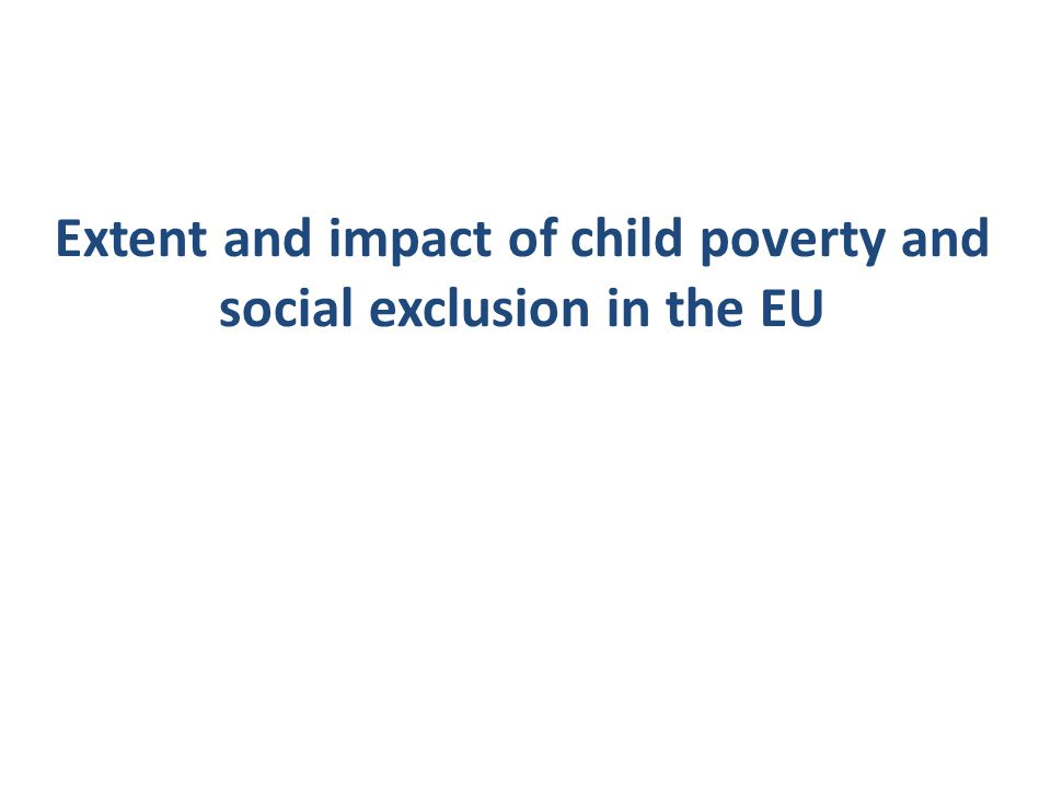 Extent and impact of child poverty and social exclusion in the EU