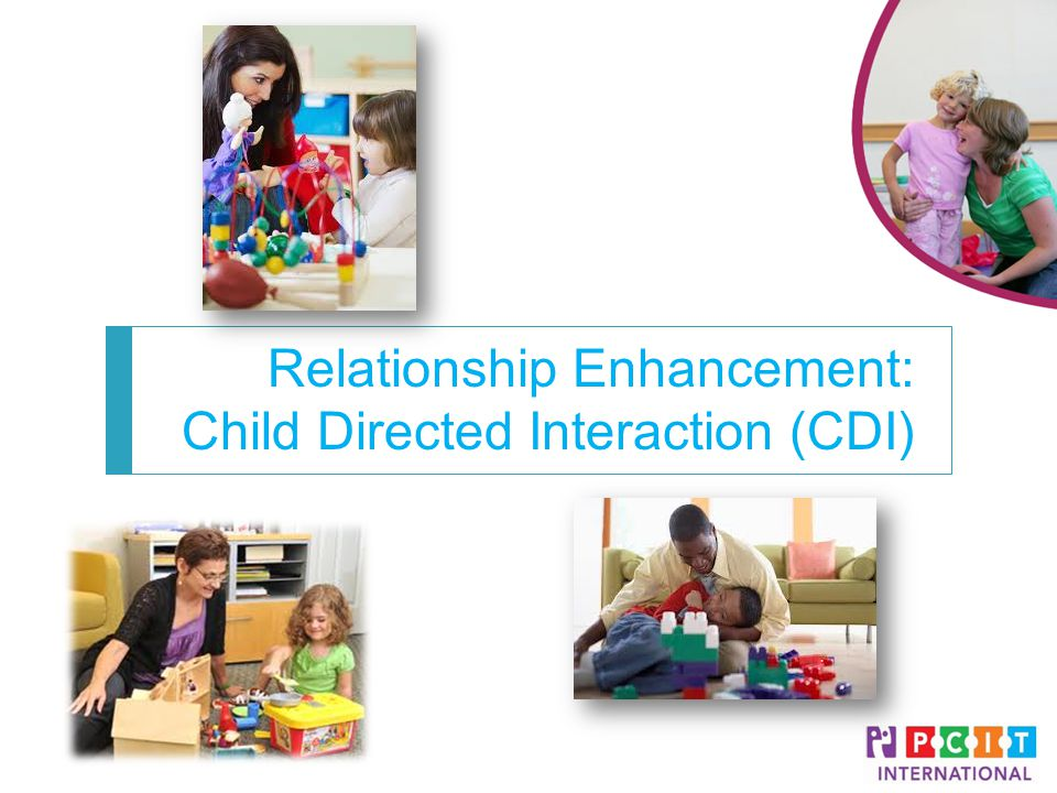 Relationship Enhancement: Child Directed Interaction (CDI)