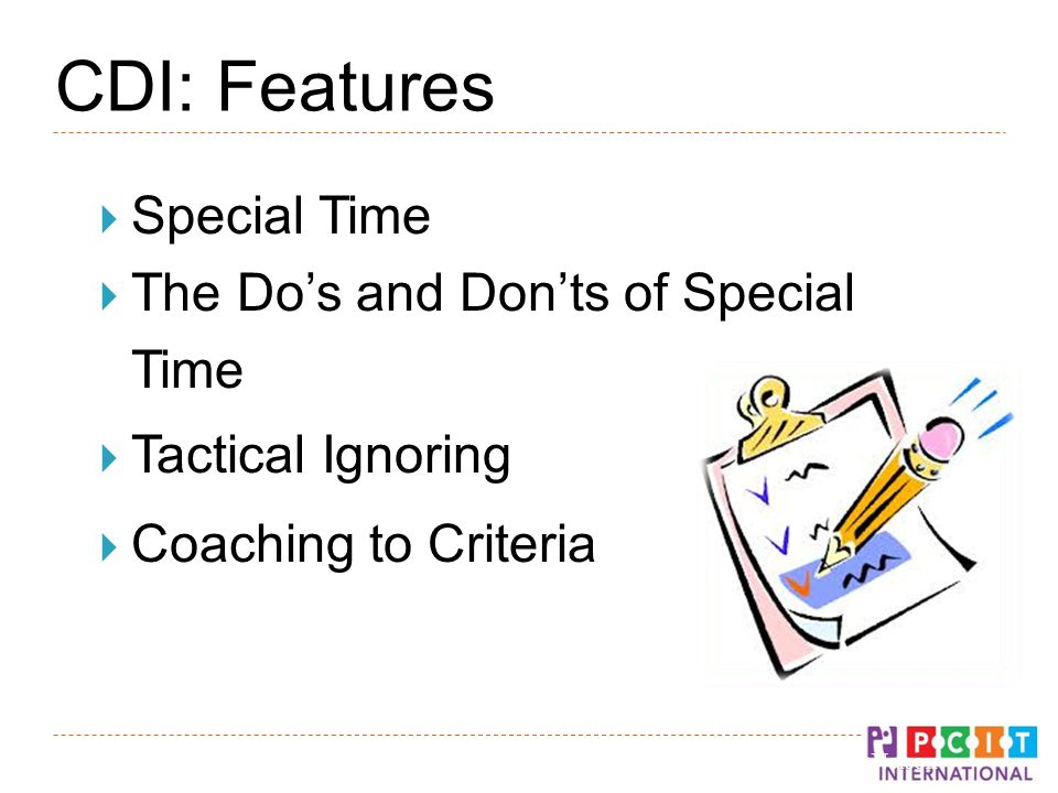 CDI: Features  Special Time  The Do's and Don'ts of Special Time  Tactical Ignoring  Coaching to Criteria © Gurwitch, Funderburk, & Nelson