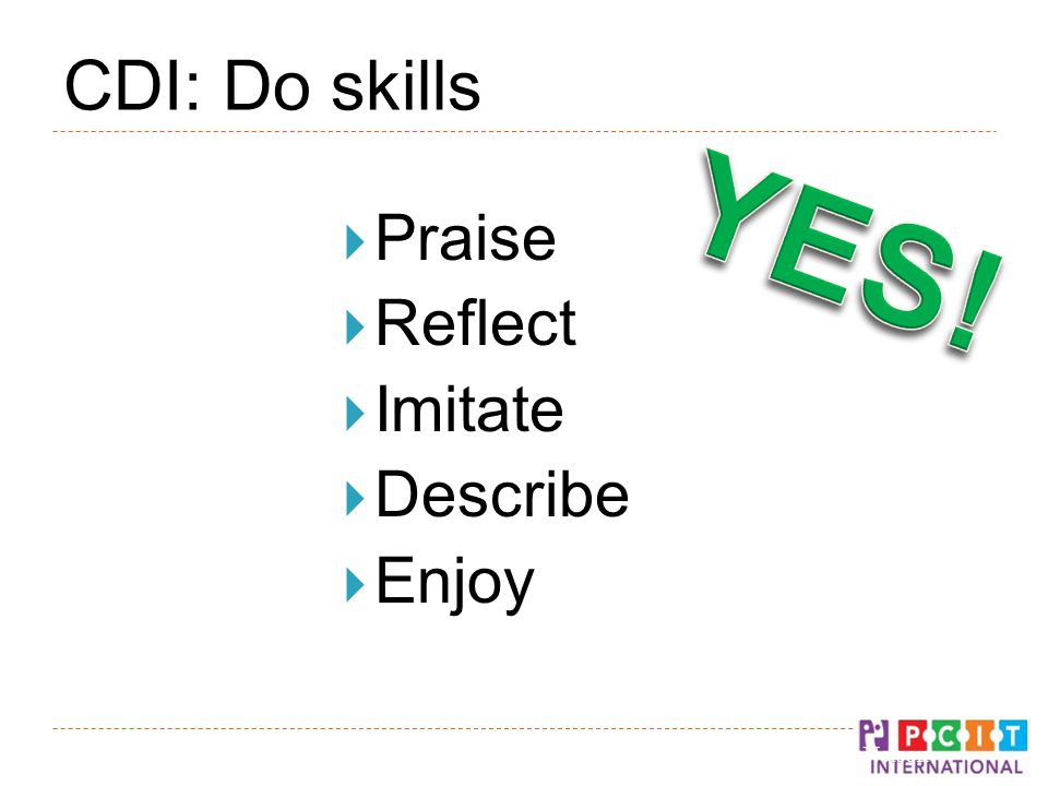 CDI: Do skills  Praise  Reflect  Imitate  Describe  Enjoy © Gurwitch, Funderburk, & Nelson