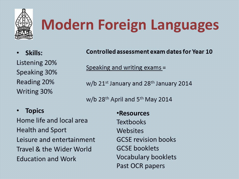 Modern Foreign Languages Controlled assessment exam dates for Year 10 Speaking and writing exams = w/b 21 st January and 28 th January 2014 w/b 28 th