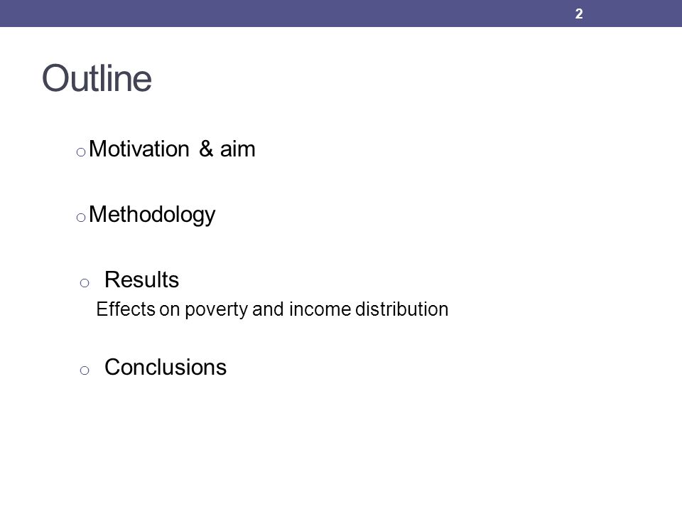 Outline o Motivation & aim o Methodology o Results Effects on poverty and income distribution o Conclusions 2