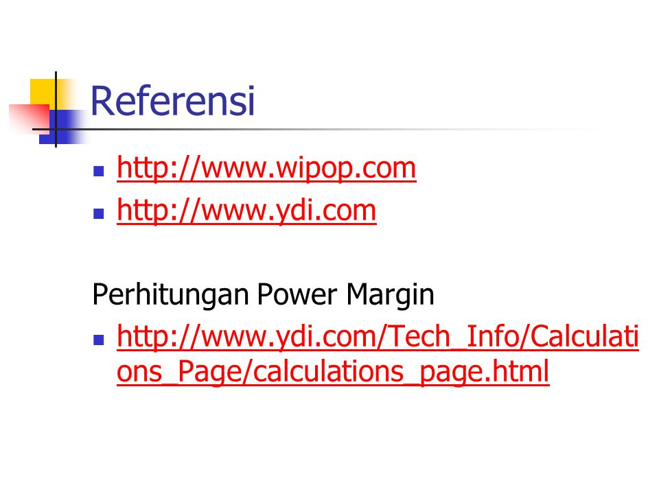 Referensi http://www.wipop.com http://www.ydi.com Perhitungan Power Margin http://www.ydi.com/Tech_Info/Calculati ons_Page/calculations_page.html http://www.ydi.com/Tech_Info/Calculati ons_Page/calculations_page.html