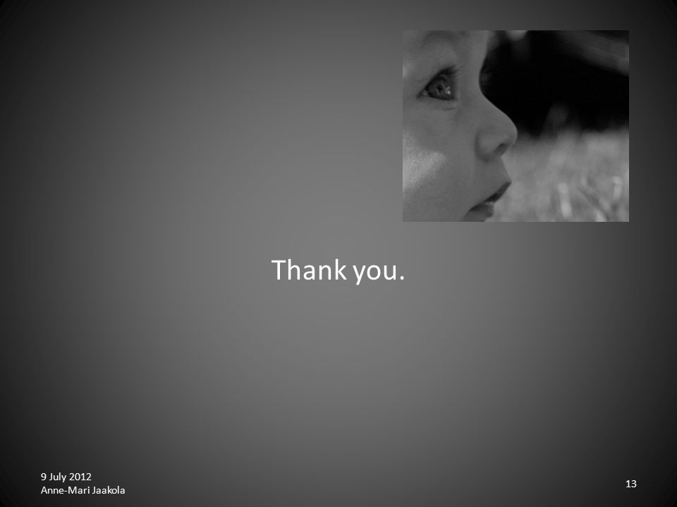 Thank you. 9 July 2012 Anne-Mari Jaakola 13