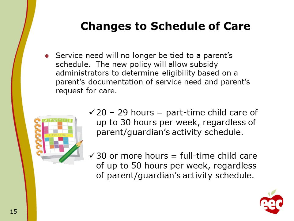 Changes to Schedule of Care Service need will no longer be tied to a parent's schedule.