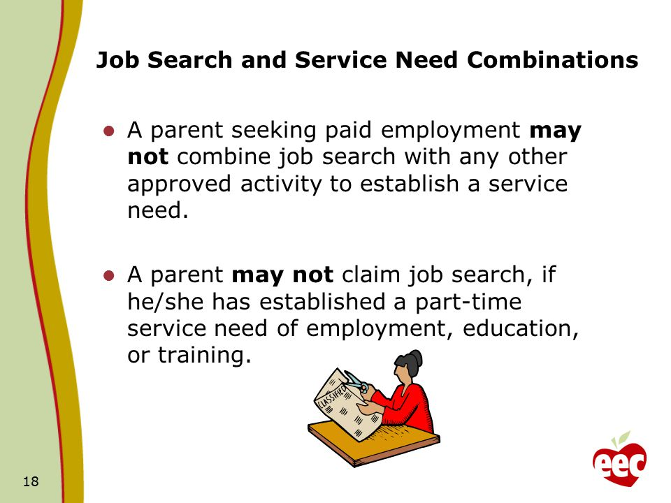 Job Search and Service Need Combinations A parent seeking paid employment may not combine job search with any other approved activity to establish a service need.