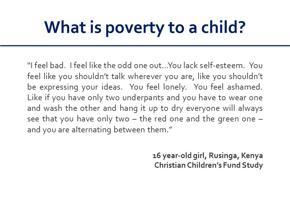 What is poverty to a child. I feel bad. I feel like the odd one out…You lack self-esteem.