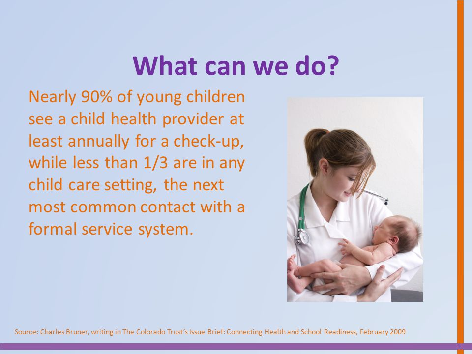 What can we do? Nearly 90% of young children see a child health provider at least annually for a check-up, while less than 1/3 are in any child care s