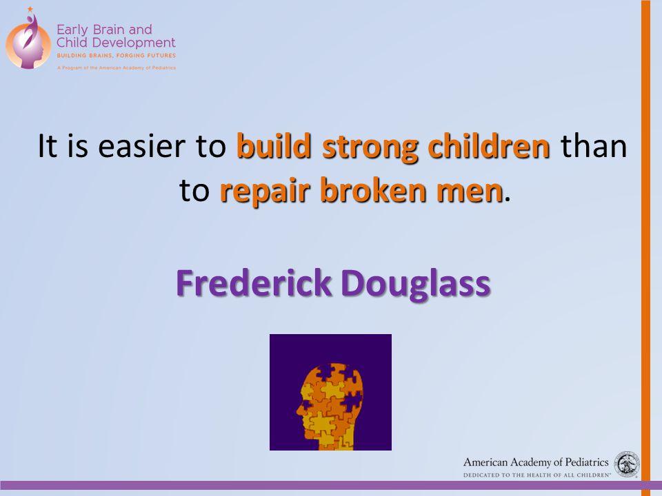 build strong children repair broken men It is easier to build strong children than to repair broken men. Frederick Douglass