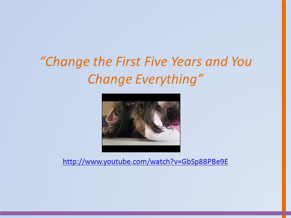 """""""Change the First Five Years and You Change Everything"""" http://www.youtube.com/watch?v=GbSp88PBe9E"""