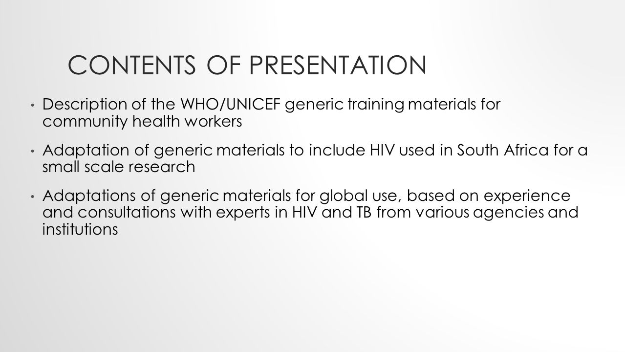 CONTENTS OF PRESENTATION Description of the WHO/UNICEF generic training materials for community health workers Adaptation of generic materials to incl