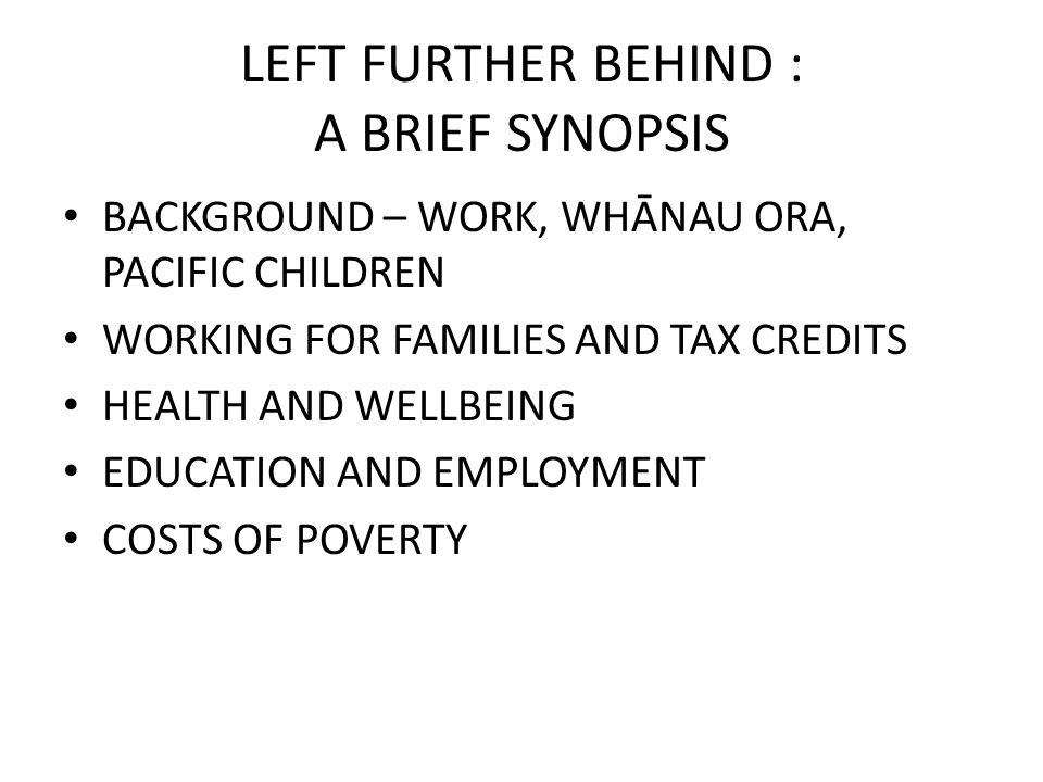 LEFT FURTHER BEHIND : A BRIEF SYNOPSIS BACKGROUND – WORK, WHĀNAU ORA, PACIFIC CHILDREN WORKING FOR FAMILIES AND TAX CREDITS HEALTH AND WELLBEING EDUCA
