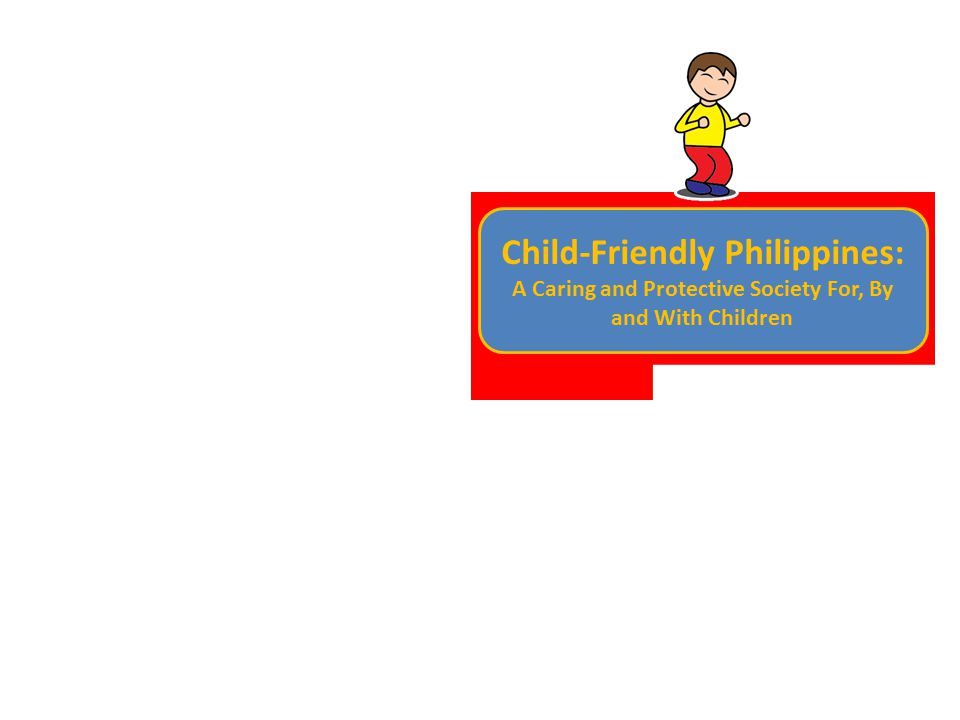 Child-Friendly Philippines: A Caring and Protective Society For, By and With Children