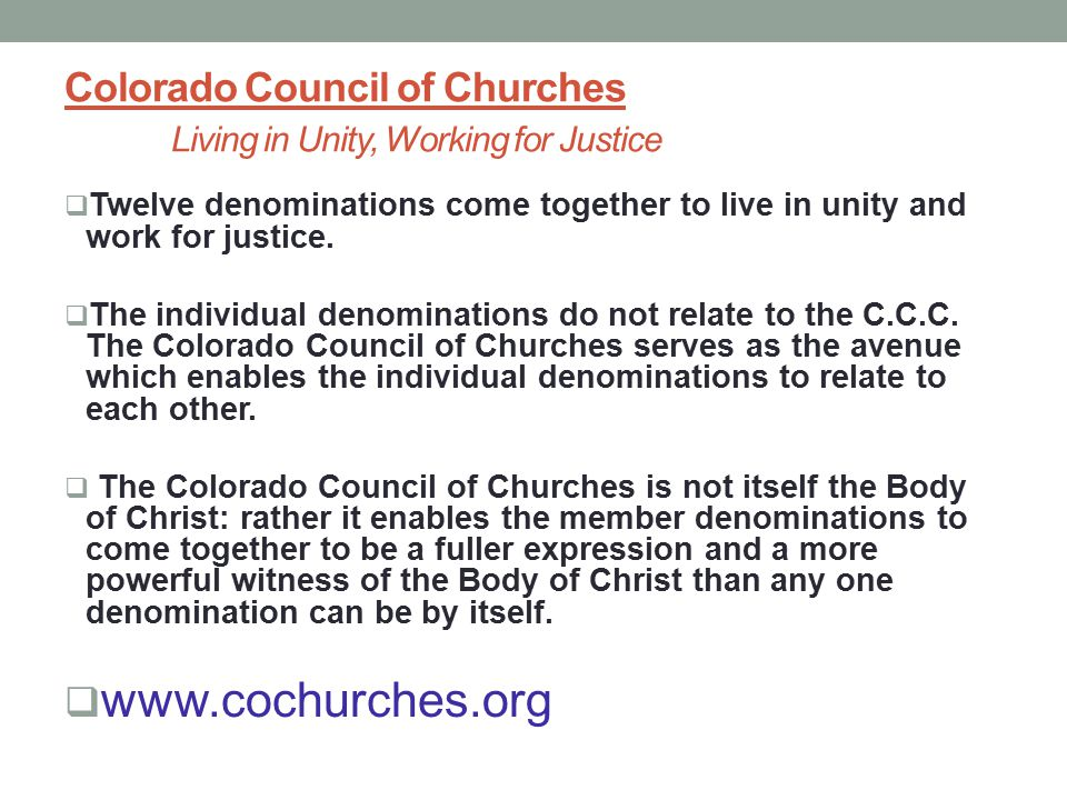 Colorado Council of Churches Living in Unity, Working for Justice  Twelve denominations come together to live in unity and work for justice.
