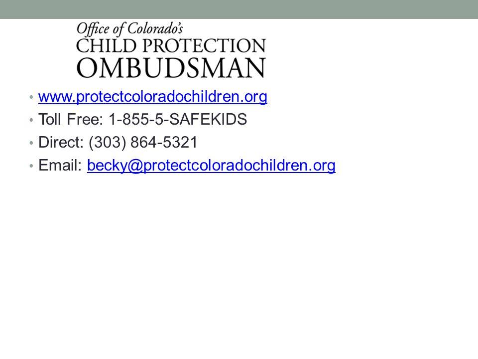 www.protectcoloradochildren.org Toll Free: 1-855-5-SAFEKIDS Direct: (303) 864-5321 Email: becky@protectcoloradochildren.orgbecky@protectcoloradochildren.org