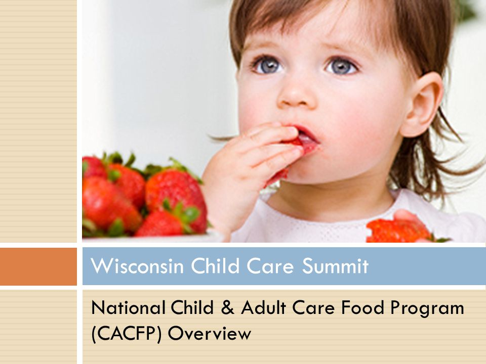 Wisconsin Child Care Summit National Child & Adult Care Food Program (CACFP) Overview