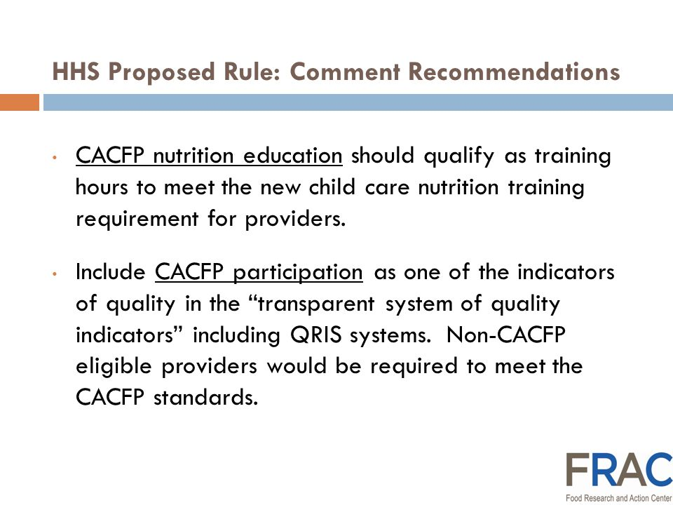 HHS Proposed Rule: Comment Recommendations CACFP nutrition education should qualify as training hours to meet the new child care nutrition training requirement for providers.