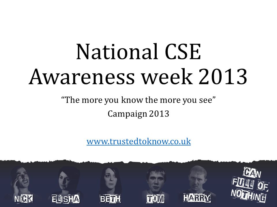 "National CSE Awareness week 2013 ""The more you know the more you see"" Campaign 2013 www.trustedtoknow.co.uk"