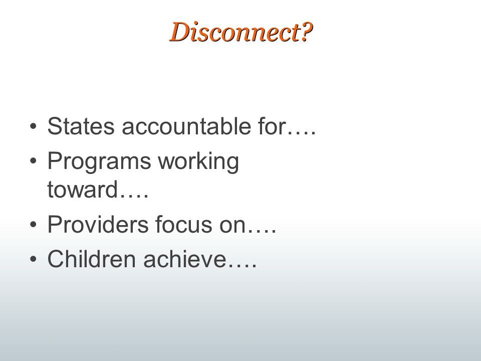 Disconnect.States accountable for…. Programs working toward….