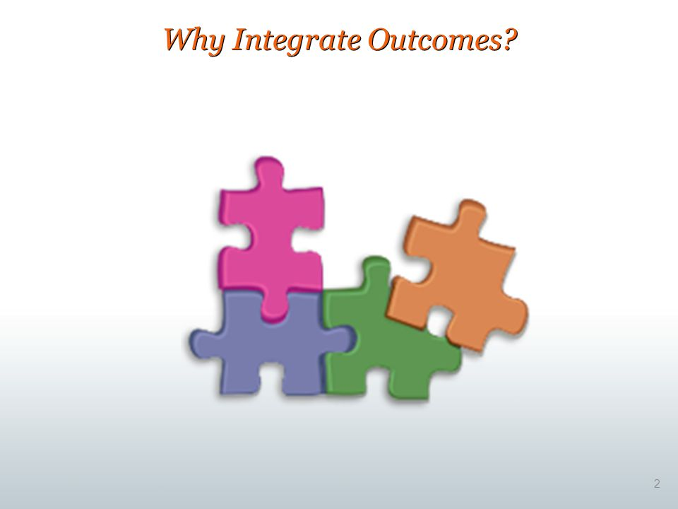 Why Integrate Outcomes? 2