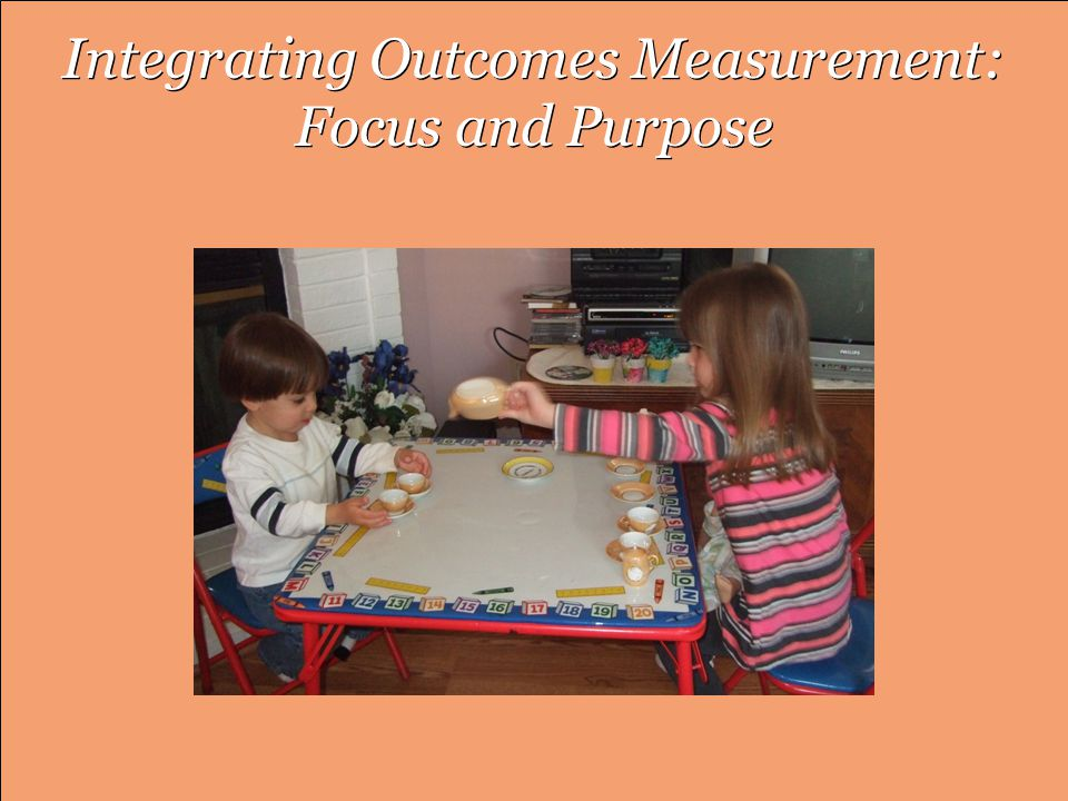 Integrating Outcomes Measurement: Focus and Purpose