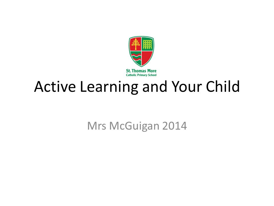Active Learning and Your Child Mrs McGuigan 2014