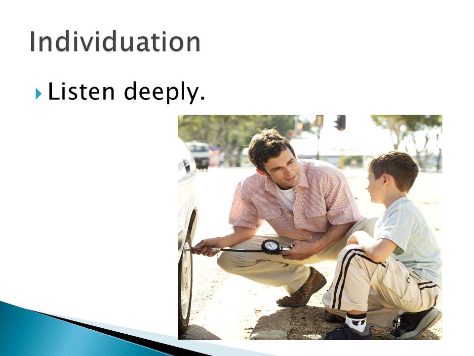  Listen deeply.