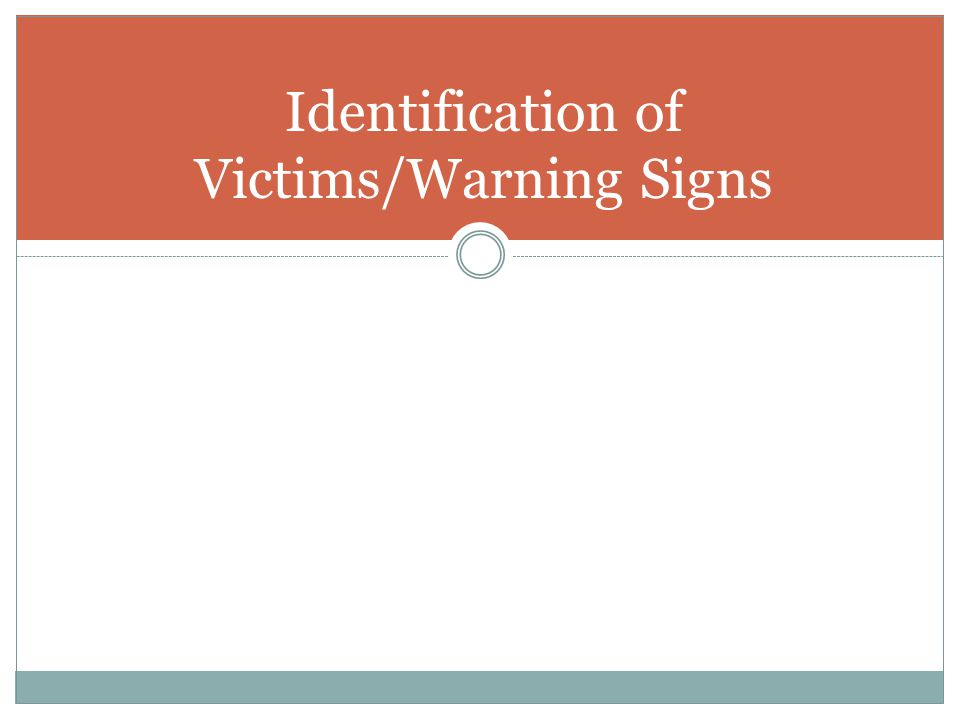 Identification of Victims/Warning Signs