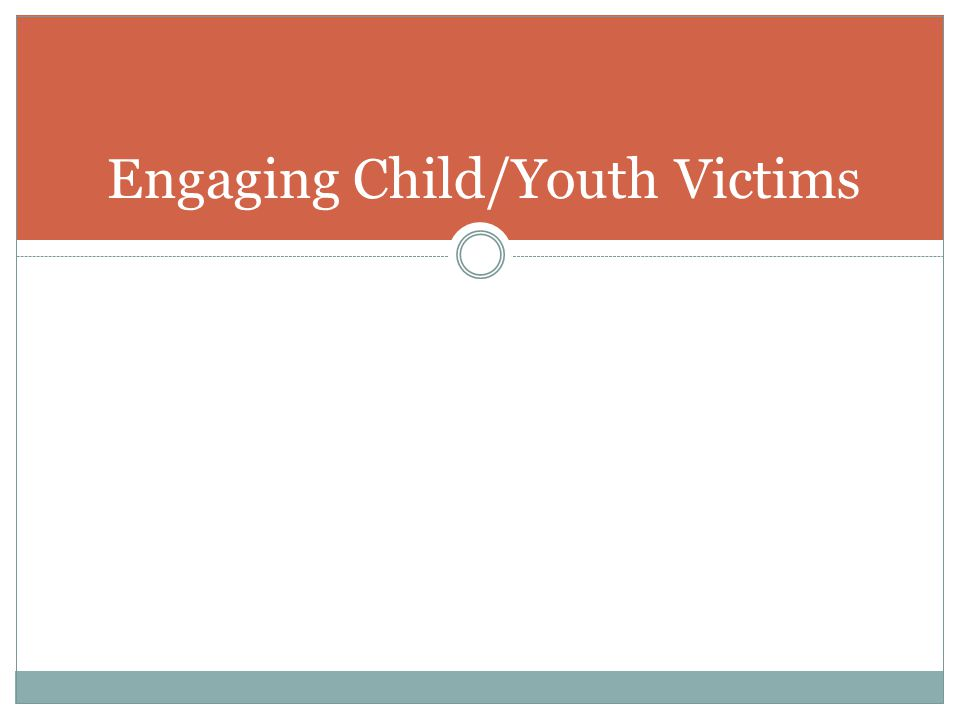 Engaging Child/Youth Victims