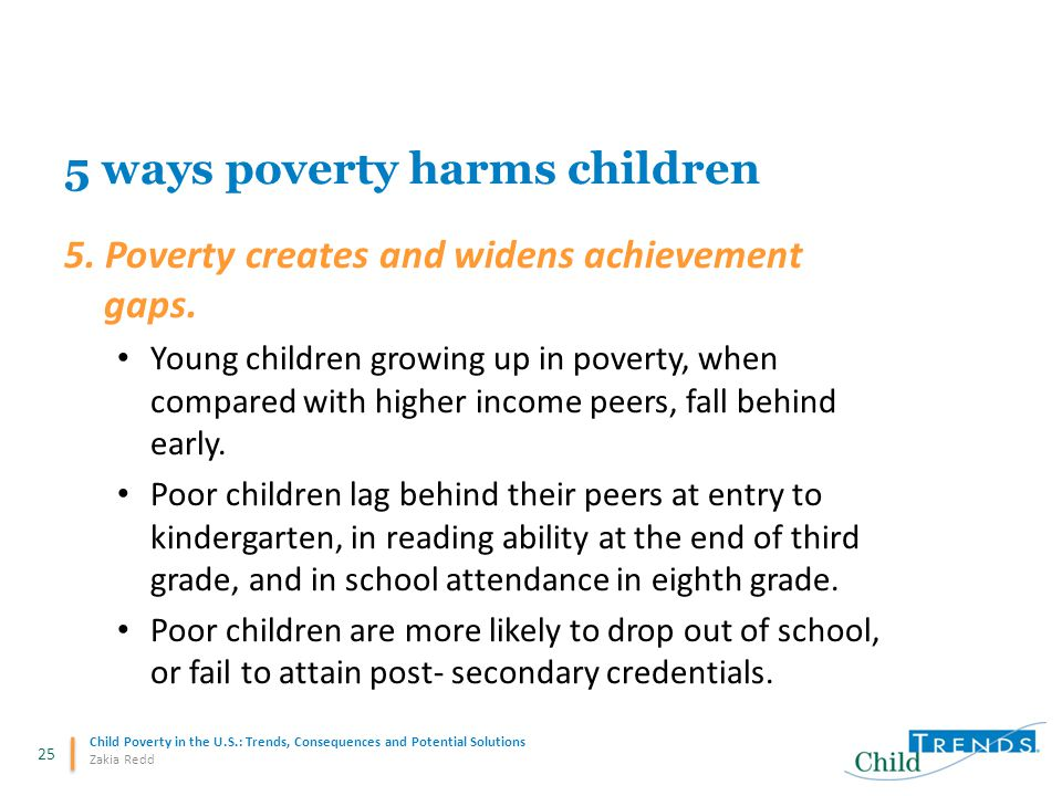 25 Child Poverty in the U.S.: Trends, Consequences and Potential Solutions Zakia Redd 5 ways poverty harms children 5.