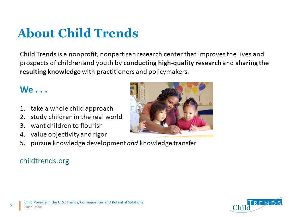 24 Child Poverty in the U.S.: Trends, Consequences and Potential Solutions Zakia Redd 5 ways poverty harms children 4.