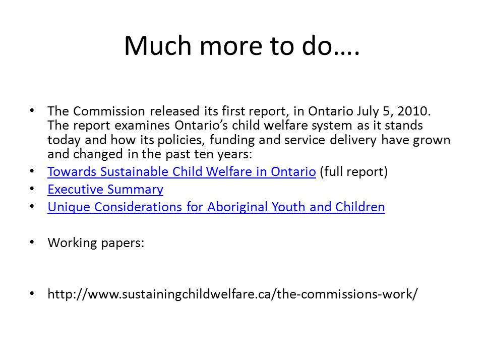Much more to do…. The Commission released its first report, in Ontario July 5, 2010.