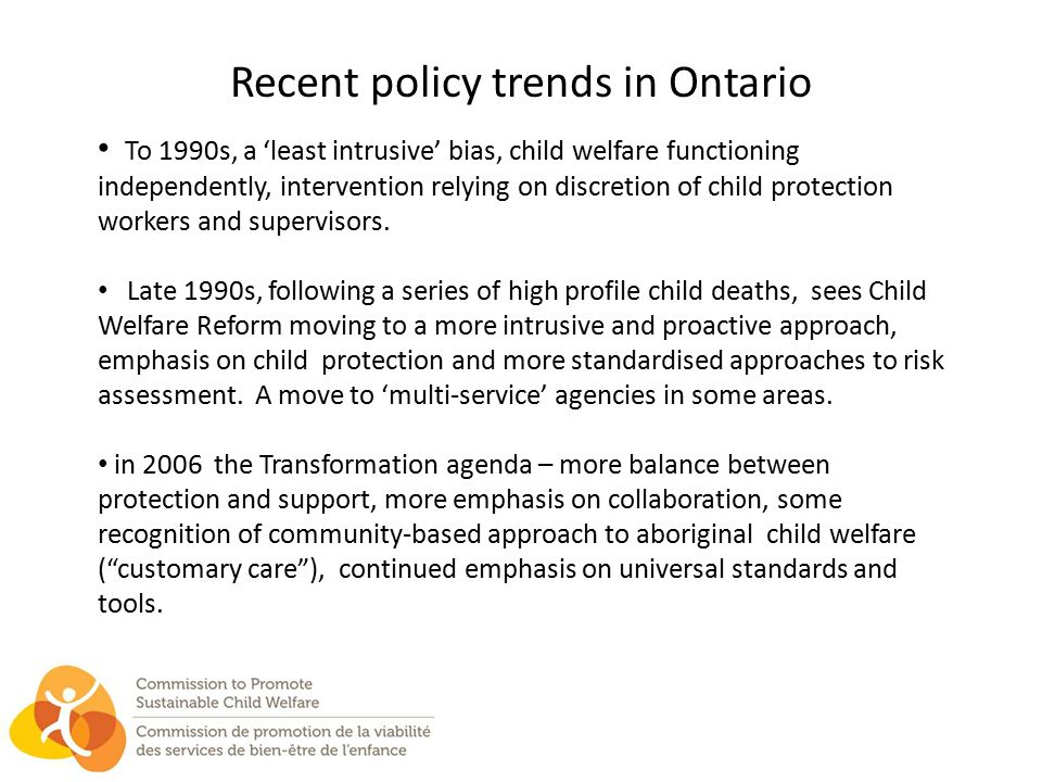 Impact of Policy shifts From 1998/99 to 2003/4 (a result of Child Welfare Reform) : * Children coming into care increased rapidly.