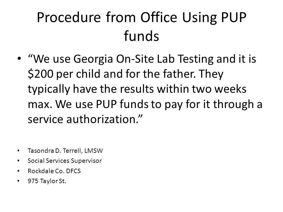 "Procedure from Office Using PUP funds ""We use Georgia On-Site Lab Testing and it is $200 per child and for the father. They typically have the results"
