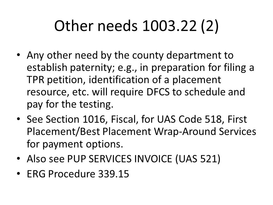 Other needs 1003.22 (2) Any other need by the county department to establish paternity; e.g., in preparation for filing a TPR petition, identification