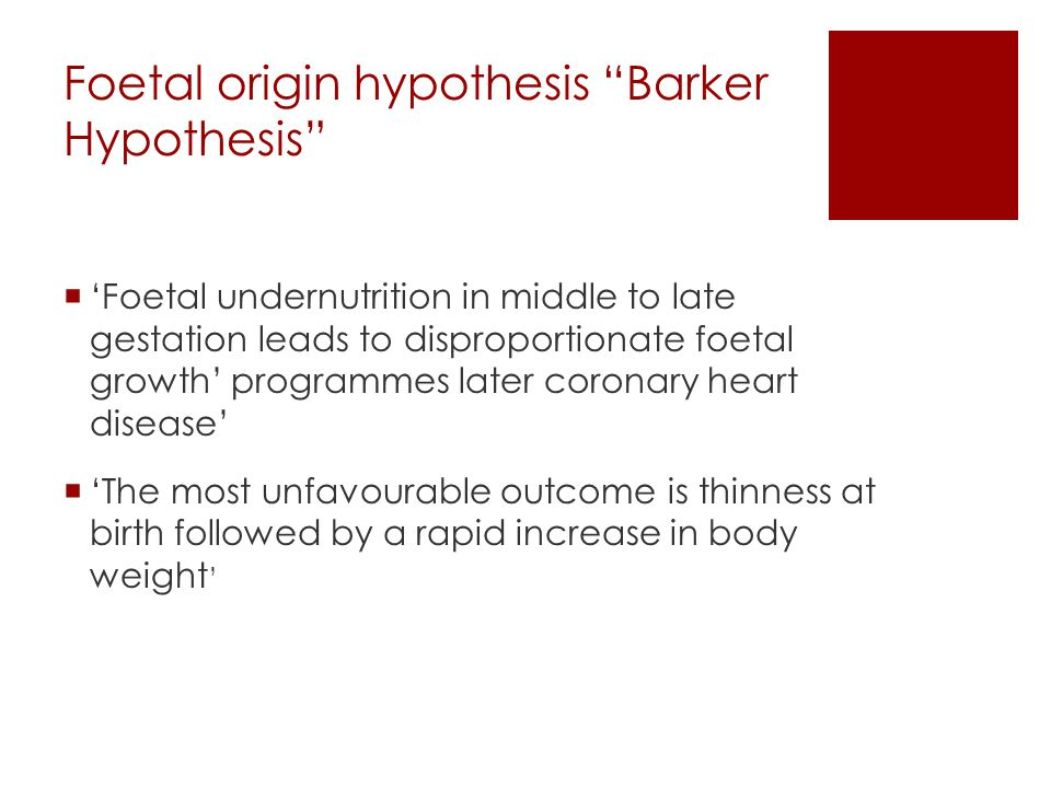 """Foetal origin hypothesis """"Barker Hypothesis""""  'Foetal undernutrition in middle to late gestation leads to disproportionate foetal growth' programmes"""