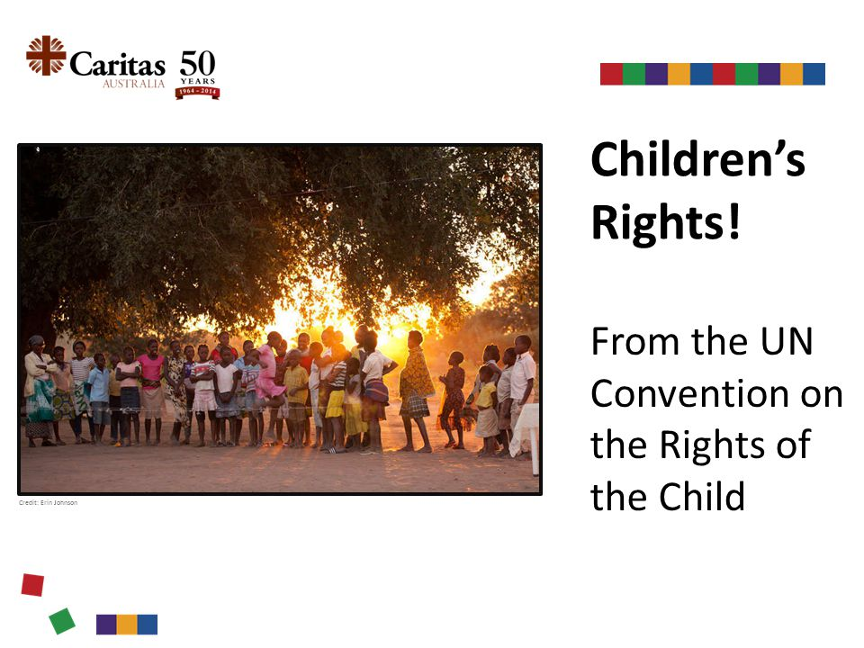 Children's Rights! From the UN Convention on the Rights of the Child Credit: Erin Johnson