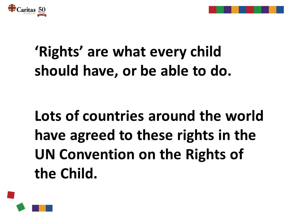 'Rights' are what every child should have, or be able to do.