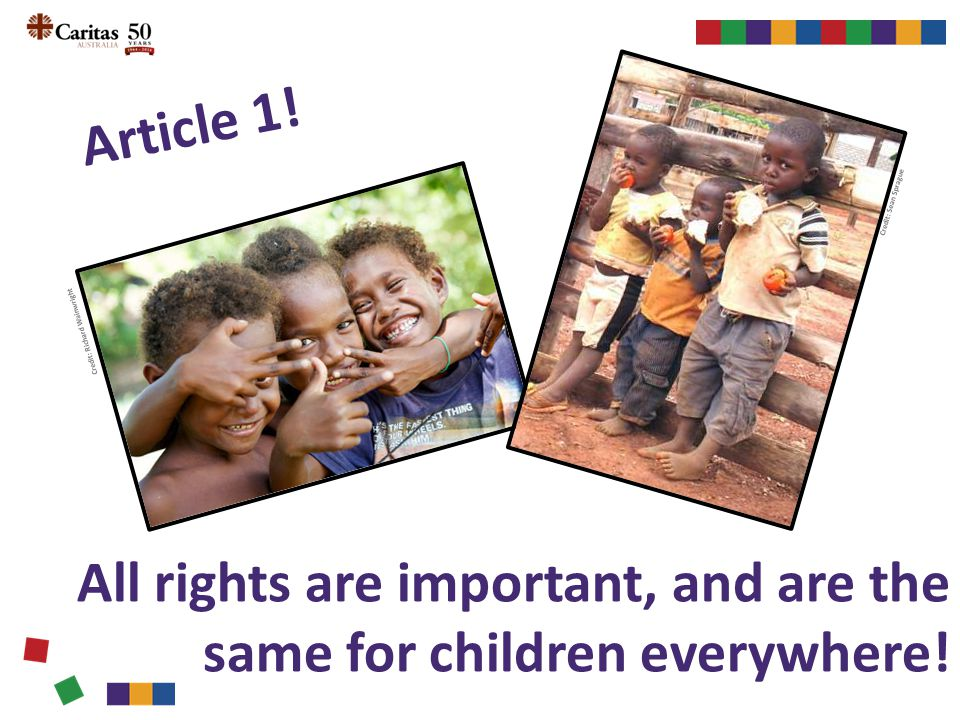 Article 1. All rights are important, and are the same for children everywhere.